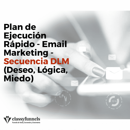 classyfunnels - Email Marketing - Secuencia DLM - Deseo, Lógica, Miedo