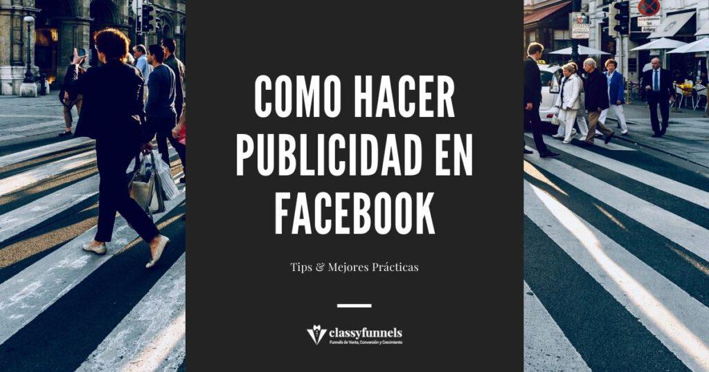 classyfunnels - Cómo hacer Publicidad en Facebook - Tips y Mejores Prácticas.