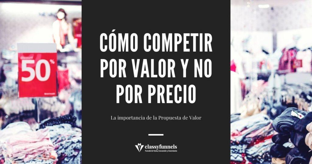 classyfunnels - Propuesta de Valor - Cómo competir por valor y no por precio.